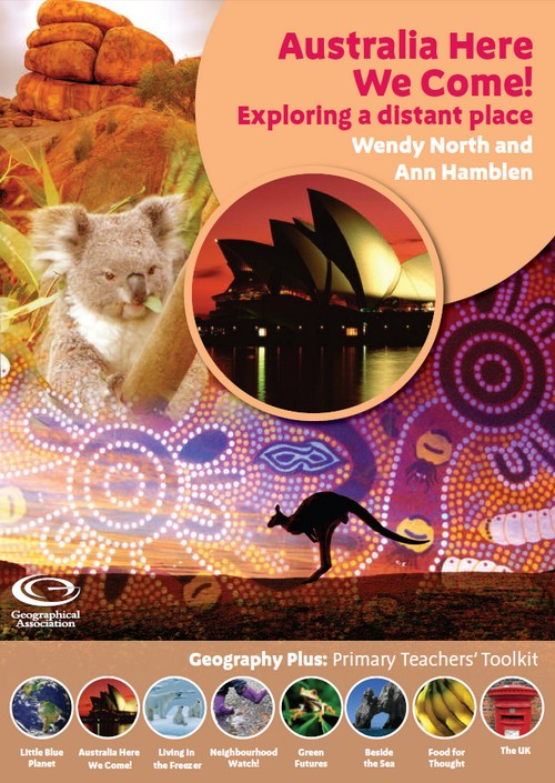 Geography Plus: Primary Teachers' Toolkit<br />  Australia Here We Come! Exploring a distant place