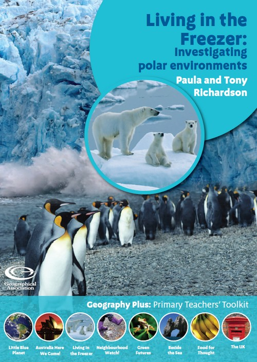 Geography Plus: Primary Teachers' Toolkit <br /> Living in the Freezer: Investigating polar environments