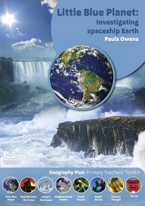 Geography Plus: Primary Teachers' Toolkit <br>Little Blue Planet: Investigating spaceship Earth