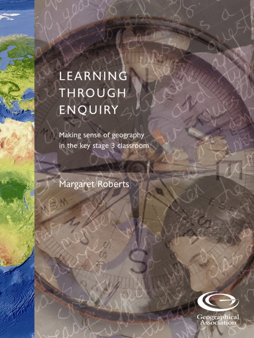 Learning Through Enquiry: Making sense of geography in the key stage 3 classroom
