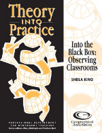 Theory into Practice: Into the Black Box: Observing Classrooms