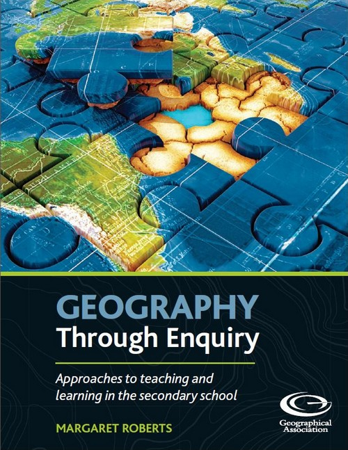 Geography Through Enquiry: Approaches to teaching and learning in the secondary school