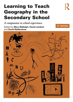 Learning to Teach Geography in the Secondary School: A Companion to School Experience, 3rd Edition